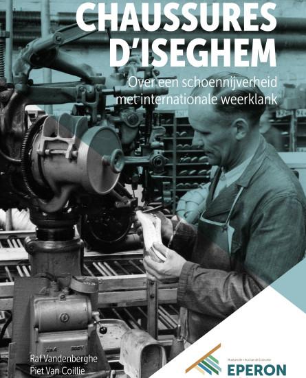 Chaussures D'Iseghem. Over een schoennijverheid met internationale weerklank
